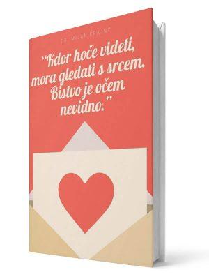Kdor hoče videti mora gledati s srcem. Bistvo je očem nevidno. - Milan Krajnc | E-knjiga; Business Coach, Personal Coach